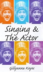Singing and the Actor (Ballet, Dance, Opera and Music) by Gillyanne Kayes (2000-01-28)