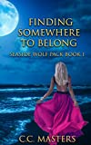 Finding Somewhere to Belong: Seaside Wolf Pack Book 1 by C.C. Masters