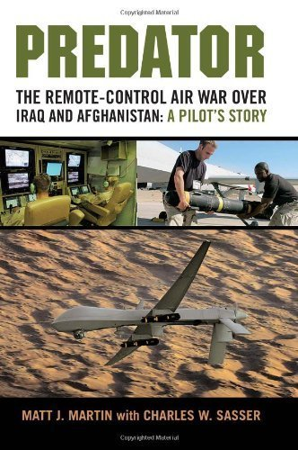 Predator: The Remote-Control Air War over Iraq and Afghanistan: A Pilot's Story By Matt J. Martin. Charles W. Sasser