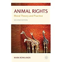 Animal Rights: Moral Theory and Practice by Mark Rowlands (2009-10-15)