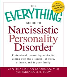 The Everything Guide to Narcissistic Personality Disorder: Professional, reassuring advice for coping with the disorder - at work, at home, and in ... (Everything Series) (Everything (Self-Help))