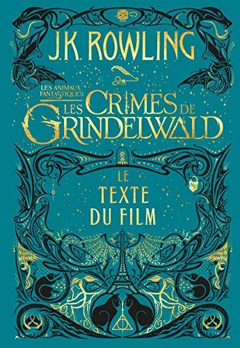 Les Animaux Fantastiques: Les Crimes de Grindelwald - Le Texte du Film par J.K. Rowling