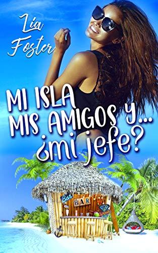 Leer Gratis Mi isla, mis amigos y… ¿mi jefe? de Lía Foster