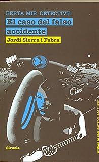 El caso del falso accidente. Berta Mir detective par Jordi Sierra i Fabra