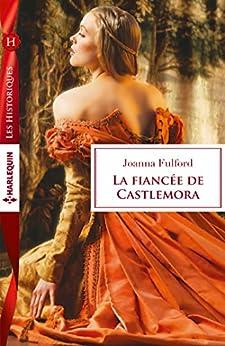 La fiancée de Castlemora (Les Historiques) par [Fulford, Joanna]