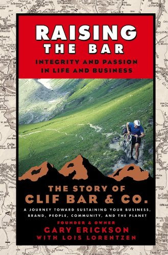 Raising the Bar P: Integrity and Passion in Life and Business - The Story of Clif Bar & Co. por Erickson