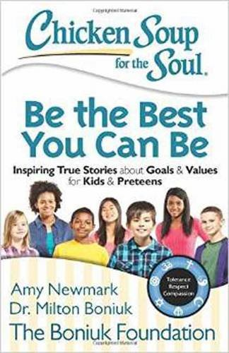 chicken-soup-for-the-soul-be-the-best-you-can-be-inspiring-true-stories-about-goals-and-values-for-k