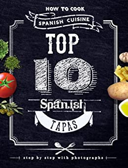 Top 10 Spanish Tapas. How to Cook Spanish Cuisine (English Edition) par [Moncath, Badra]