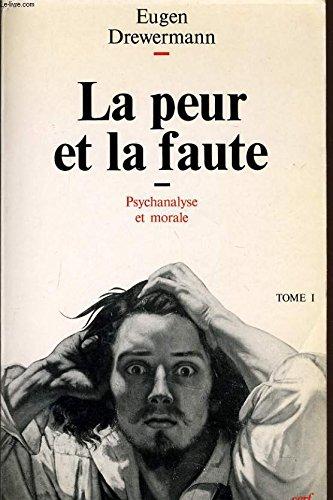 La peur et la faute tome1: Psychanalyse et morale
