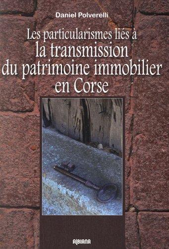Les particularismes liés à la transmission du patrimoine immobilier en Corse par Daniel Polverelli