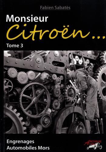 Monsieur Citroën... : Tome 3, Engrenages - Automobiles Mors