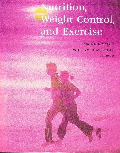 Nutrition, Weight Control and Exercise 3rd edition by Katch, Frank I., McArdle, William D. (1988) Paperback