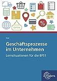 Geschäftsprozesse im Unternehmen: Lernsituationen für die BFS1