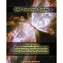 EMP Survival Guide: How To Survive An Electromagnetic Pulse Attack and Prepare Yourself For Living After The Power Grid Goes Down: (Survival Book,  An ... Attack,  Survival Guide) (English Edition)