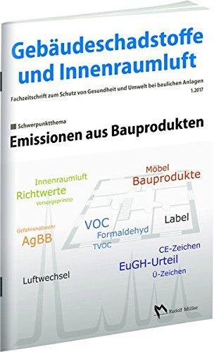 Gebäudeschadstoffe und Innenraumluft – Fachzeitschrift zum Schutz von Gesundheit und Umwelt bei baulichen Anlagen – 1.2017: Emissionen aus Bauprodukten