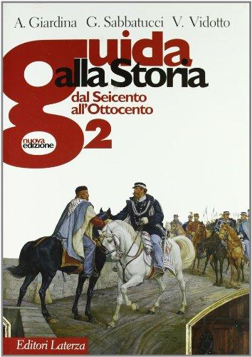 Guida alla storia. Con espansione online. Con materiali per il docente. Per le Scuole superiori: 2