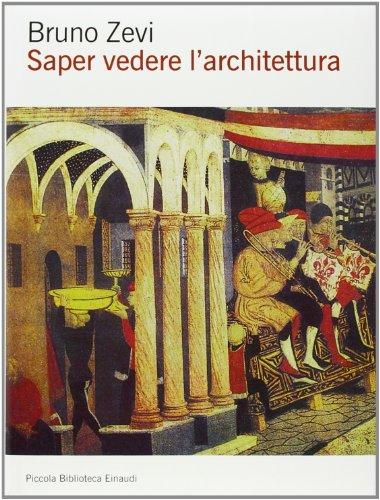 Saper vedere l'architettura. Saggio sull'interpretazione spaziale dell'architettura. Ediz. illustrata