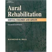 Aural Rehabilitation: Serving Children & Adults: Serving Children and Adults