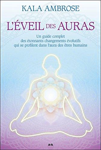 L'éveil des auras : Un guide complet des étonnants changements évolutifs qui se profilent dans l'aura des êtres humains por Kala Ambrose