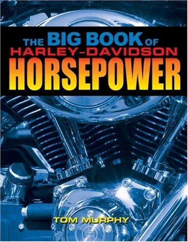 The Big Book of Harley-Davidson Horsepower: Evo,Twin-Cam,and V-Rod Hop-Ups by Tom Murphy (2005-12-01)