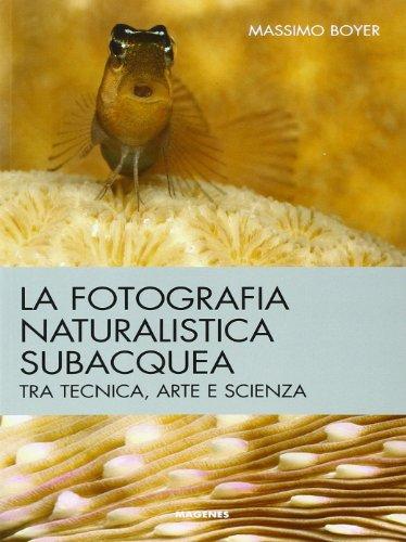 La fotografia naturalistica subacquea. Tra tecnica, arte e scienza