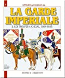 Officiers et soldats de la Garde impériale (1804-1815) - Tome 2, Les troupes à cheval