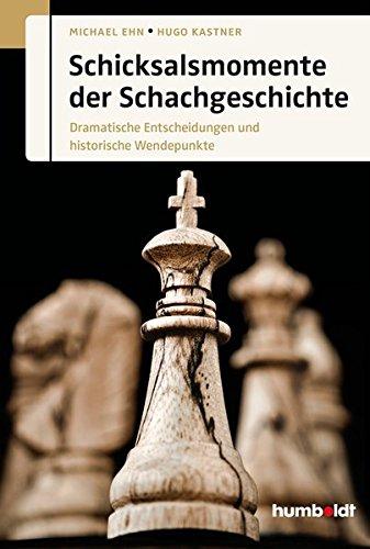 Schicksalsmomente der Schachgeschichte: Dramatische Entscheidungen und historische Wendepunkte (humboldt – Freizeit & Hobby)