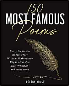 150 Most Famous Poems: Emily Dickinson, Robert Frost, William Shakespeare, Edgar Allan Poe, Walt Whitman and many more    Broché – 1 août 2020