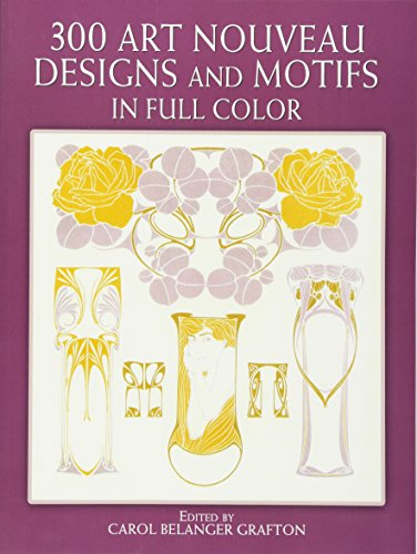 300 Art Nouveau Designs (300 Art Nouveau Designs and Motifs in Full Color (Dover Pictorial Archives) (Dover Pictorial Archive Series))