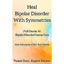 Heal Bipolar Disorder With Symmetries - Bipolar Disorder Course Book - BipolarDisorderCourse.Com (English Edition)