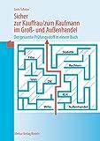 Sicher zur Kauffrau /zum Kaufmann im Gross- und Aussenhandel: Der gesamte Prüfungsstoff in einem Buch