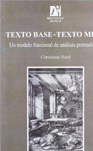 Texto Base-Texto Meta: Un modelo funcional de análisis pretraslativo (Estudis sobre la traducció) por Christiane Nord