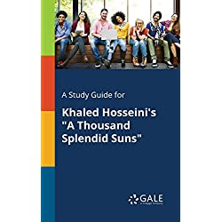 "A Study Guide for Khaled Hosseini's ""A Thousand Splendid Suns"" (Literary Newsmakers for Students)"