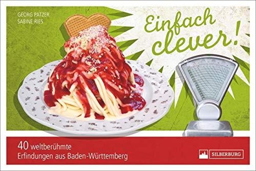 """Einfach clever. 40 weltberühmte Erfindungen aus Baden-Württemberg. Der Nachfolgeband von \""""Einfach genial\"""" mit weiteren Geniestreichen aus dem Südwesten Deutschlands."""