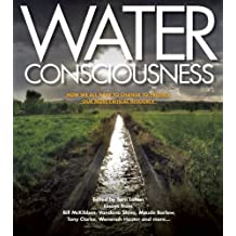 Water Consciousness: How We All Have to Change to Protect Our Most Critical Resource