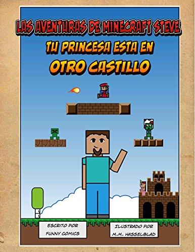 Las Aventuras de Minecraft Steve: Tu Princesa Esta En Otro Castillo (Spanish Edition)