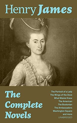 The Complete Novels: The Portrait of a Lady + The Wings of the Dove + What Maisie Knew + The American + The Bostonian + The Ambassadors + Washington Square and more (Unabridged)