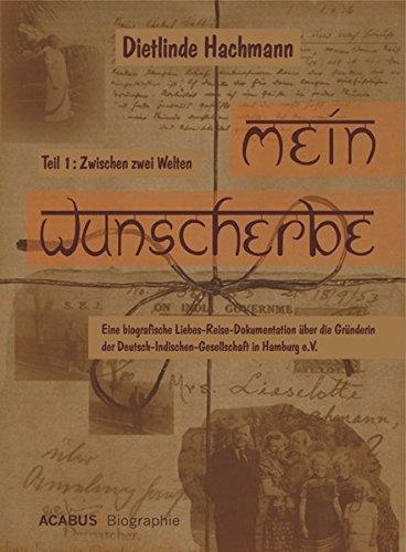 Mein Wunscherbe. Teil 1: Zwischen zwei Welten. Eine biografische Liebes-Reise-Dokumentation über die Gründerin der Deutsch-Indischen-Gesellschaft in Hamburg e.V.