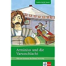 Arminius und die Varusschlacht: Wie ein Germane die Römer bezwang. Lateinische Lektüre für das 1., 2., 3. Lernjahr. Mit Annotationen und Illustrationen (Latein leicht lesen)
