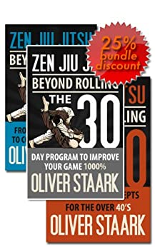 Zen Jiu Jitsu - Kindle Publishing Package: 30 Day Protocol + White to Blue + BJJ Over 40 by [Staark, Oliver]