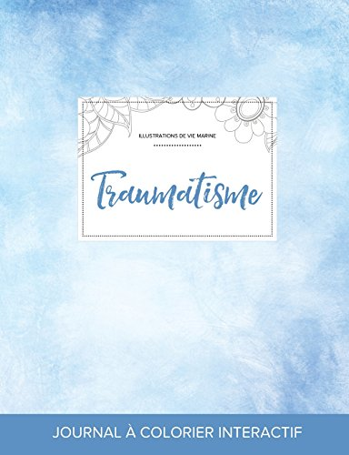 Journal de Coloration Adulte: Traumatisme (Illustrations de Vie Marine, Cieux Degages) par Courtney Wegner
