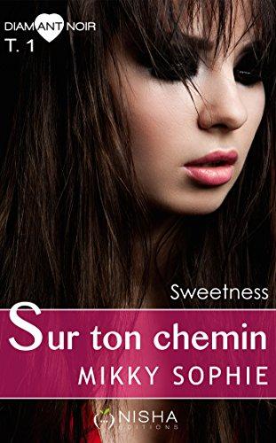 Sur ton chemin SWEETNESS - tome 1 par [Mikky, Sophie]