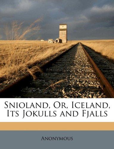 Snioland, Or, Iceland, Its Jokulls and Fjalls