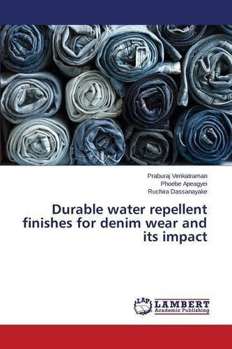 Durable water repellent finishes for denim wear and its impact by Venkatraman Praburaj (2015-05-22) (Denim-finish)