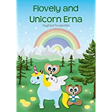 Flovely and Unicorn Erna: A modern fairy tale for children (English Edition)