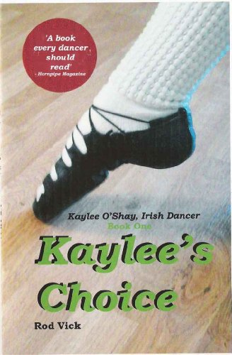 Kaylee's Choice (Kaylee O'Shay, Irish Dancer Book 1) (English Edition) por Rod Vick
