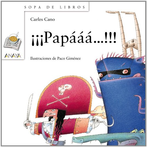 ¡¡¡Papááá...!!! (Literatura Infantil (6-11 Años) - Sopa De Libros)