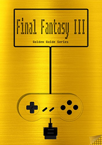 Final Fantasy III / Final Fantasy VI Golden Guide SNES Classic: including  full walkthrough, all maps, rages, espers, enemies, items, weapons, cheats,  ...