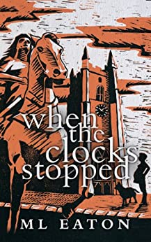 When The Clocks Stopped: Legal Mystery Timeslip Thriller spiced with history and a twist of the supernatural (Mysterious Marsh Book 1) by [Eaton, M L]