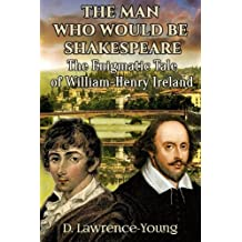 The Man Who Would Be Shakespeare: The Enigmatic Tale of William-Henry Ireland by D. Lawrence- Young (29-Oct-2014) Paperback